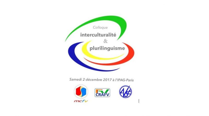Samedi 2 décembre 2017, de 13h à 17h30, Colloque MCFV/CRAFV/AVSE « Interculturalité et Plurilinguisme » à l'IPAG Business School (Paris 6)